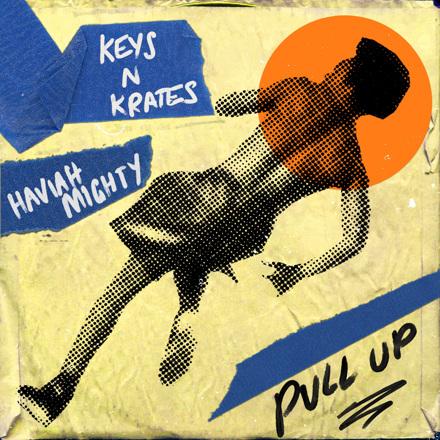 Keys N Krates, Haviah Mighty - Pull Up - Single