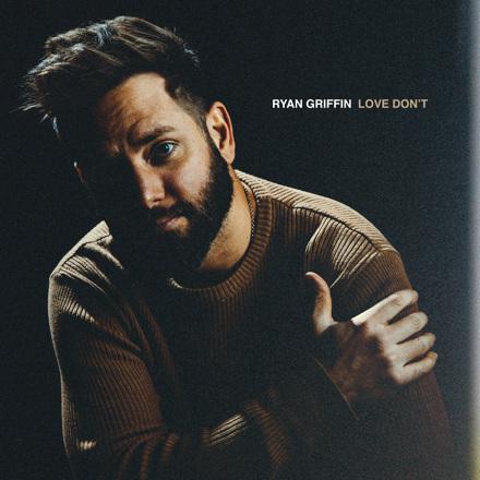 Ryan Griffin - Love Don't - Single
