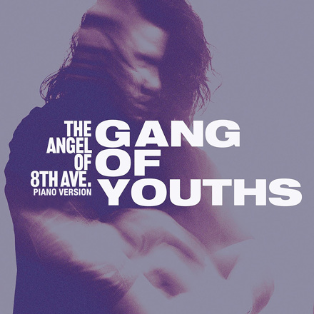 Gang of Youths - the angel of 8th ave. (Piano Version) - Single