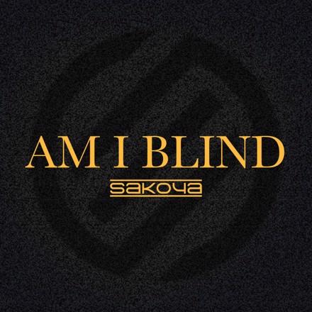 Sakoya - Am I Blind