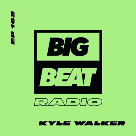 Big Beat Radio: EP #162 – Kyle Walker (Midnight Mix)