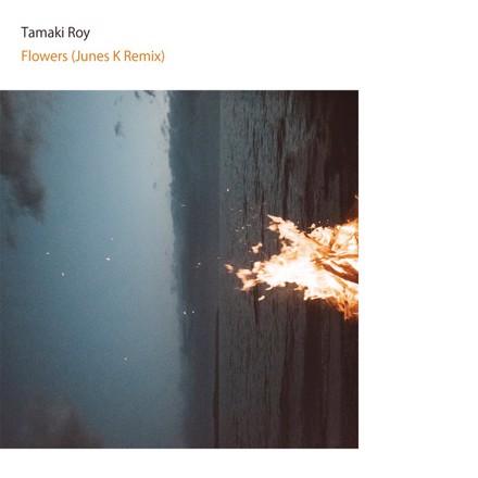 Tamaki Roy, JUNES K - Flowers (Junes K Remix)