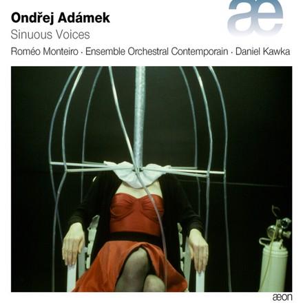Ondřej Adámek, Ensemble Orchestral Contemporain, Roméo Monteiro, Daniel Kawka - Adámek: Sinuous Voices