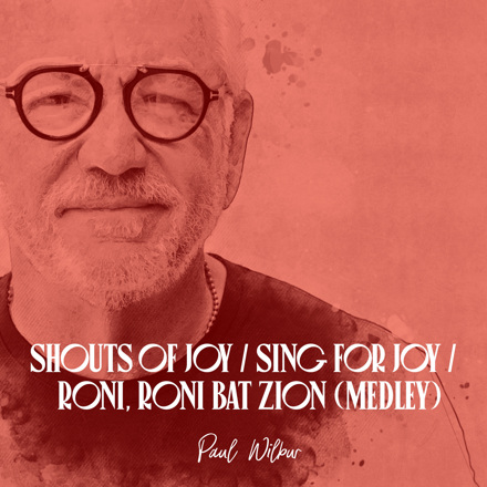 Paul Wilbur - Shouts of Joy / Sing for Joy / Roni, Roni, Bat Zion (Medley) - Single