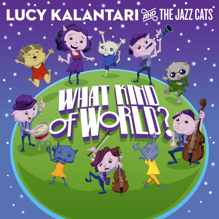 Lucy Kalantari & the Jazz Cats - What Kind of World? - EP