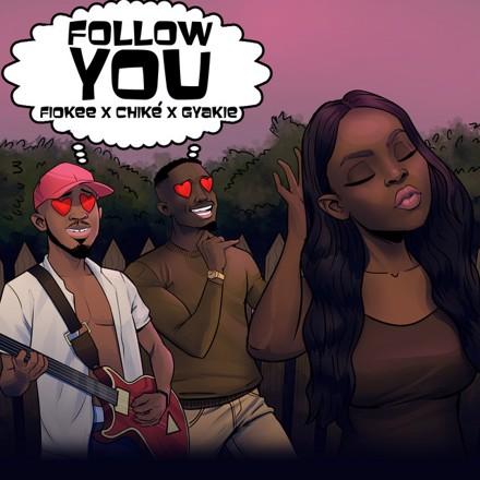 Fiokee, chike, Gyakie - Follow You