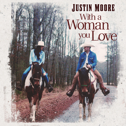 Justin Moore - With A Woman You Love - Single