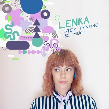 Lenka - Stop Thinking so Much