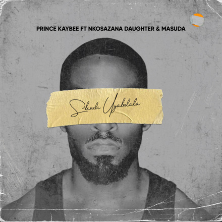 Prince Kaybee - Sbindi Uyabulala (feat. Nkosazana Daughter & Masuda)