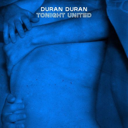 Duran Duran - TONIGHT UNITED
