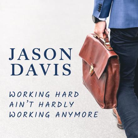 Jason Davis - Working Hard Ain't Hardly Working Anymore