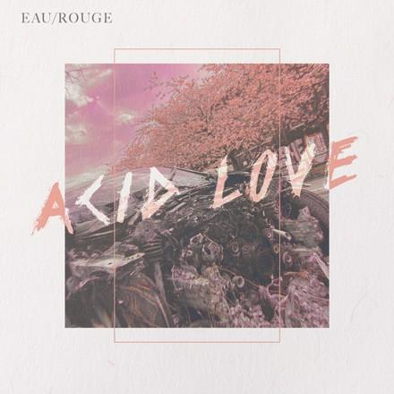 EAU ROUGE - Acid Love