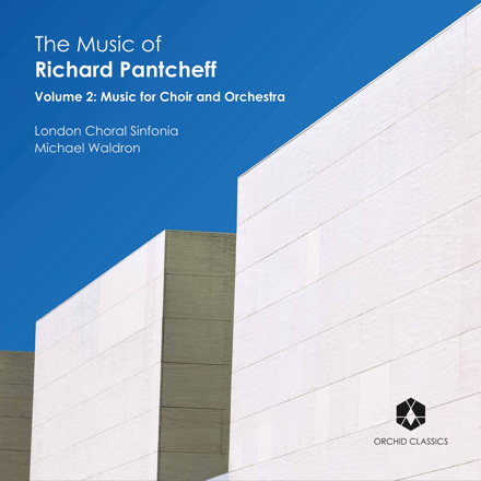 London Choral Sinfonia, Michael Waldron - The Music of Richard Pantcheff, Vol. 2: Music for Choir & Orchestra