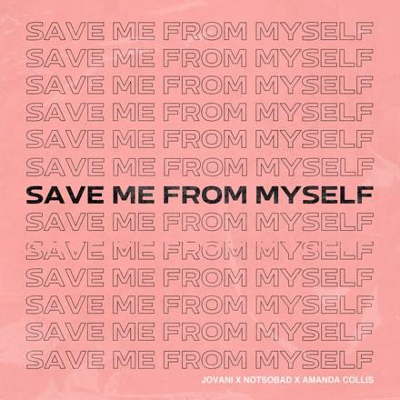 Jovani, NOTSOBAD, Amanda Collis - Save Me From Myself (feat. NOTSOBAD & Amanda Collis)