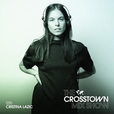 Cristina Lazic: The Crosstown Mix Show 035