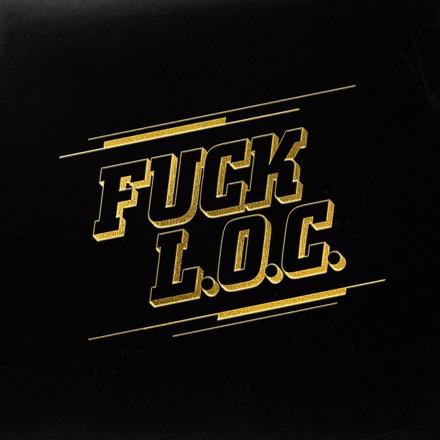 L.O.C. - FUCK L.O.C.