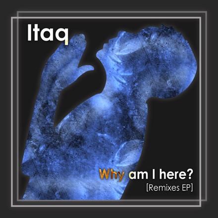 Itaq - Why am I here? [Remixes EP]