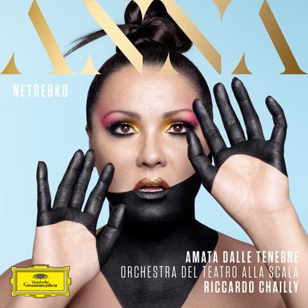Anna Netrebko, Orchestra del Teatro alla Scala di Milano, Riccardo Chailly - Amata dalle tenebre