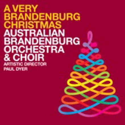 Australian Brandenburg Orchestra, Paul Dyer, Brandenburg Choir - A Very Brandenburg Christmas