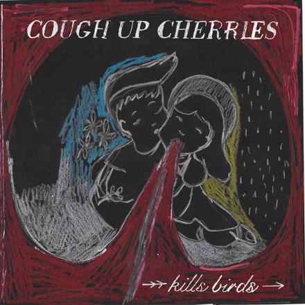 Kills Birds - Cough Up Cherries