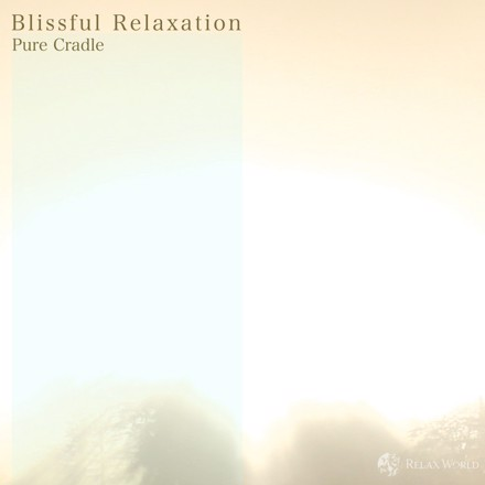 """RELAX WORLD - Blissful Relaxation """"Pure Cradle"""""""