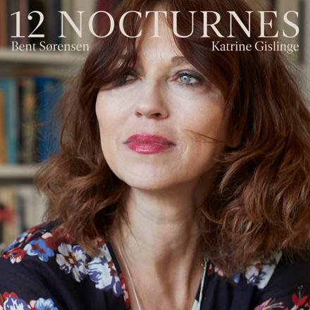 Katrine Gislinge - Bent Sørensen: 12 Nocturnes (Live)