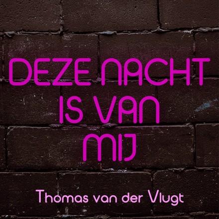 Thomas van der Vlugt - Deze Nacht Is Van Mij