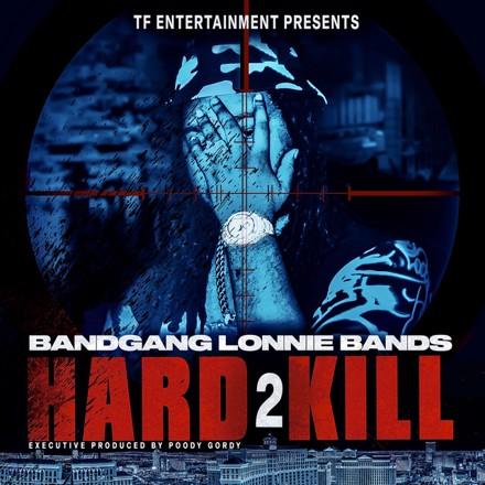 Band Gang Lonnie Bands - Hard 2 Kill