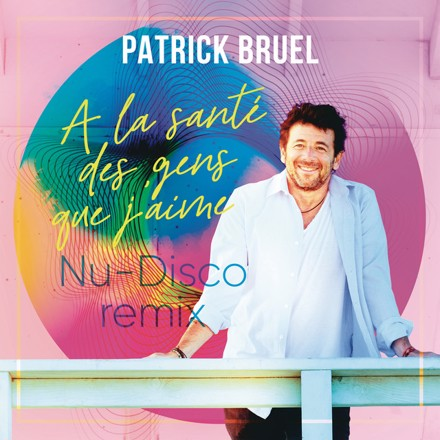 Patrick Bruel - À la santé des gens que j'aime (Nu-Disco remix)