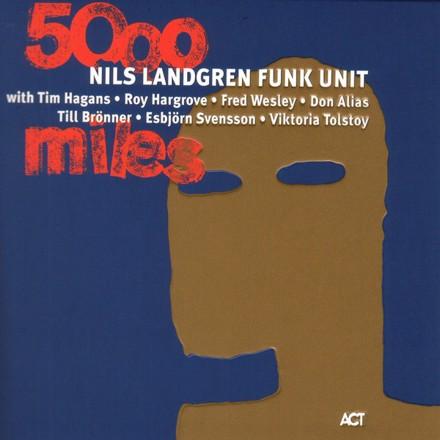 Nils Landgren Funk Unit - 5000 Miles