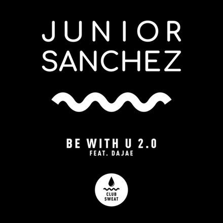 Junior Sanchez, Dajae - Be with U 2.0 (feat. Dajae)