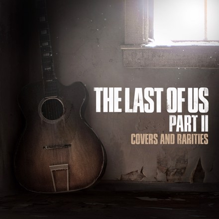 Various Artists - The Last of Us Part II: Covers and Rarities