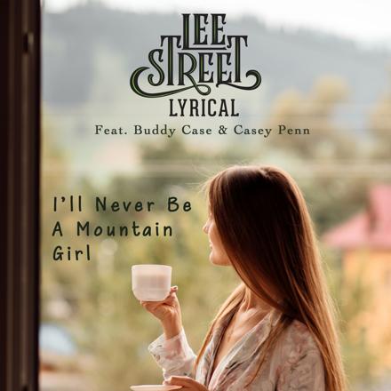 Lee Street Lyrical - I'll Never Be a Mountain Girl