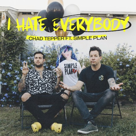 Chad Tepper, Simple Plan - I Hate Everybody (feat. Simple Plan)