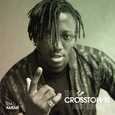 AMÉMÉ: The Crosstown Mix Show 034