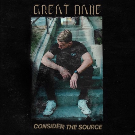 Great Dane - Consider the Source