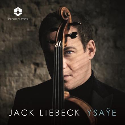 Jack Liebeck - Ysaÿe: 6 Sonatas for Solo Violin, Op. 27