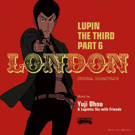Yuji Ohno & Lupintic Six - ルパン三世 PART6 オリジナル・サウンドトラック1 『LUPIN THE THIRD PART6~LONDON』