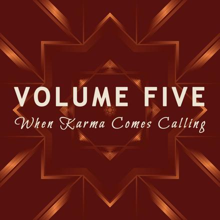 Volume Five - When Karma Comes Calling