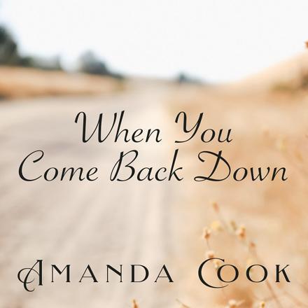 Amanda Cook - When You Come Back Down